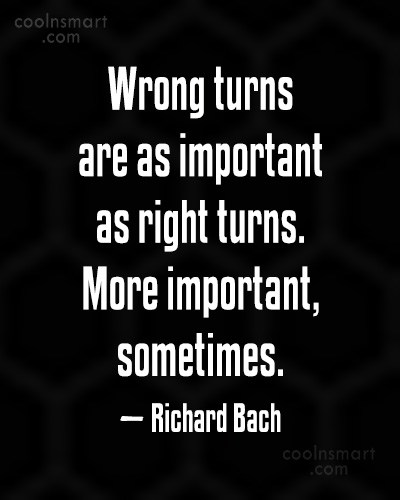 Quote: Wrong turns are as important as right...