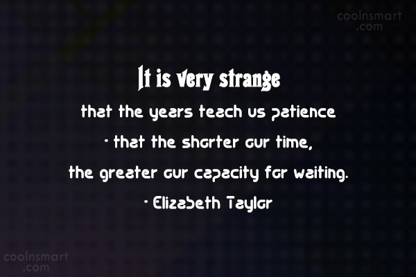 Waiting Quote: It is very strange that the years...