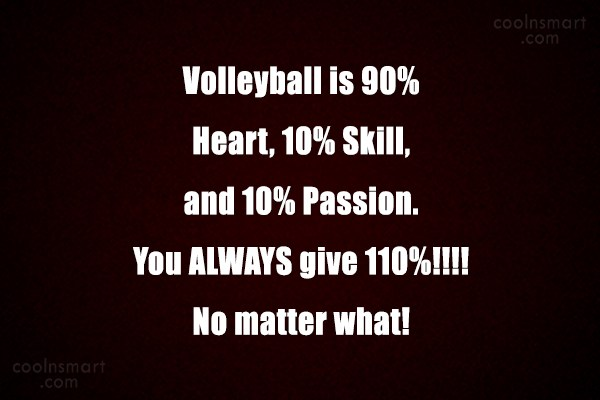 Volleyball Quote: Volleyball is 90% Heart, 10% Skill, and...