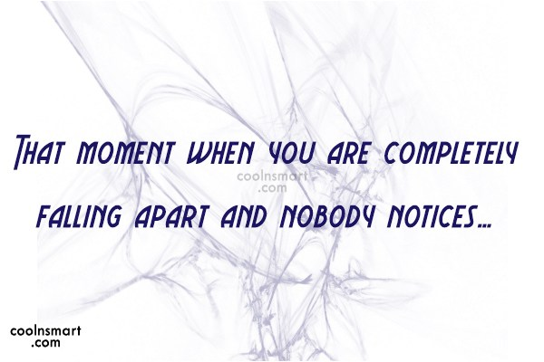Being Ignored Quote: That moment when you are completely falling...