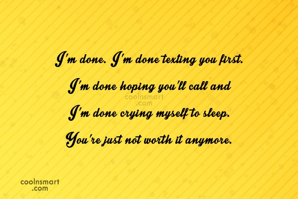 Stop Caring Quote: I'm done. I'm done texting you first....
