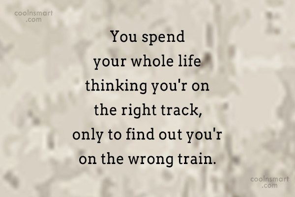 T-Shirt Quote: You spend your whole life thinking your...