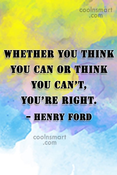 Quote: Whether you think you can or think.