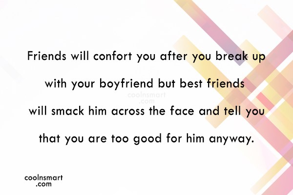 Best Friend Quote: Friends will confort you after you break...