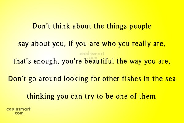 Being Yourself Quote: Don't think about the things people say...