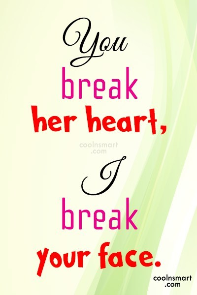 Best Friend Quote: You break her heart, I break your...