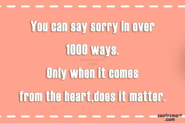 Sorry Quote: You can say sorry in over 1000...