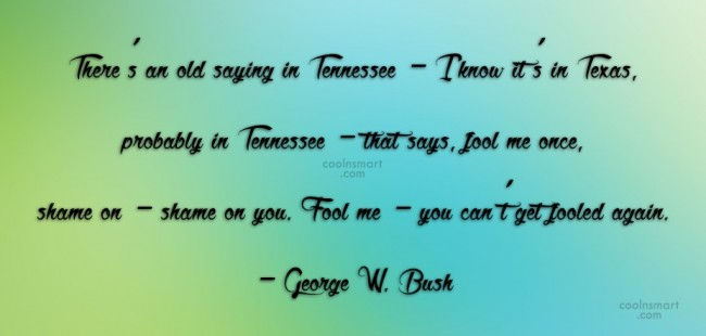 Quote: There's an old saying in Tennessee –...