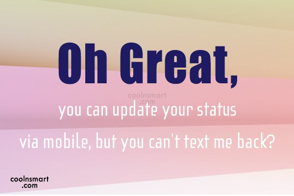 Being Ignored Quote: Oh Great,you can update your status via...