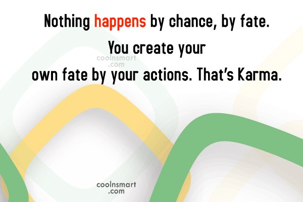 Karma Quote: Nothing happens by chance, by fate. You...
