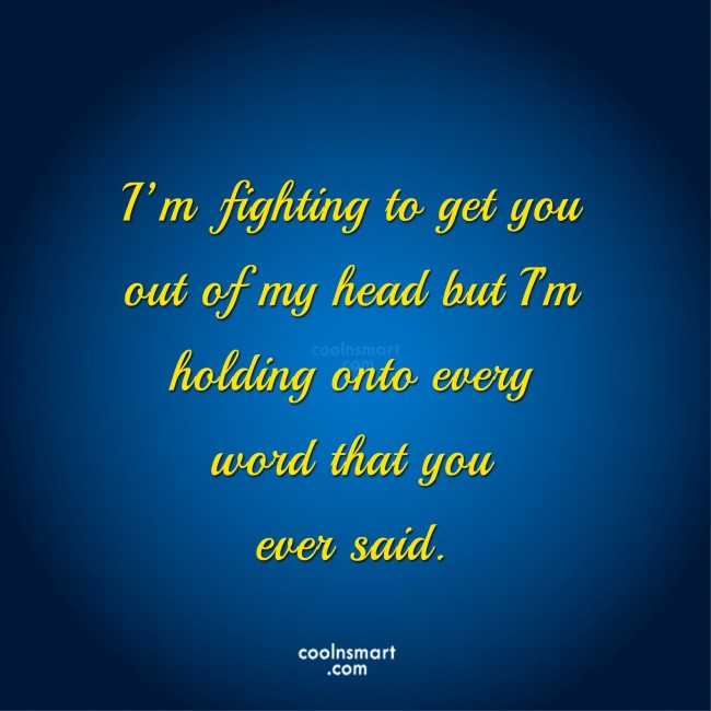 Letting Go Quote: I'm fighting to get you out of...