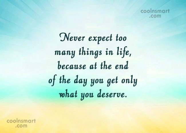 Fate Quote: Never expect too many things in life,because...