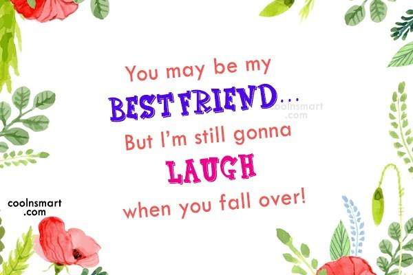 Best Friend Quote: You may be my best friend… But...