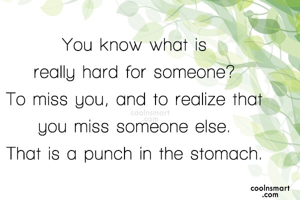 Missing You Quote: You know what is really hard for...