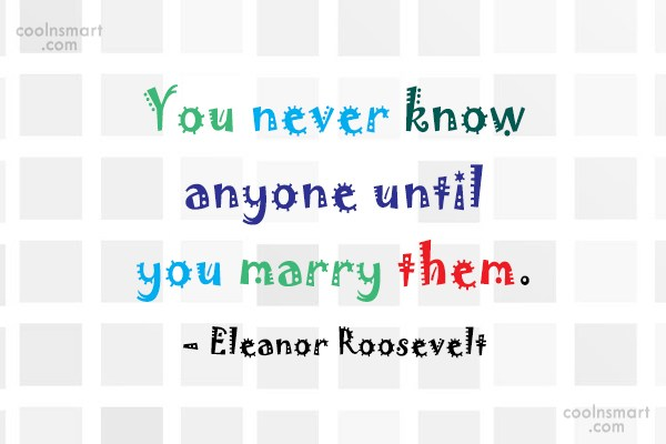 Wedding Quote: You never know anyone until you marry...