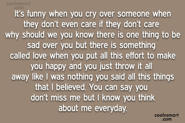 Missing You Quote: It's funny when you cry over someone...