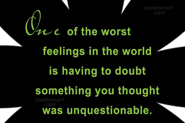Doubt Quote: One of the worst feelings in the...