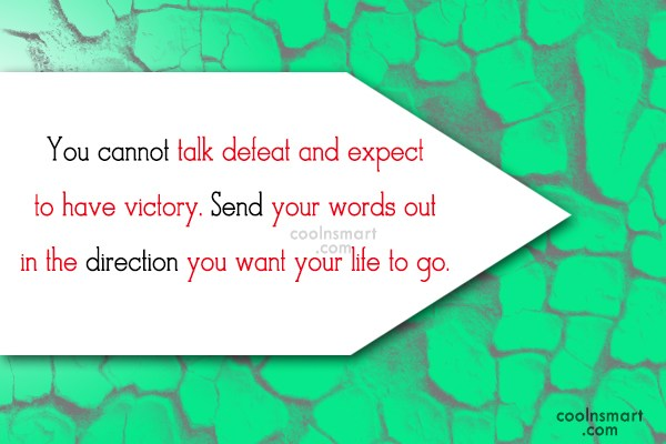 Defeat Quote: You cannot talk defeat and expect to...