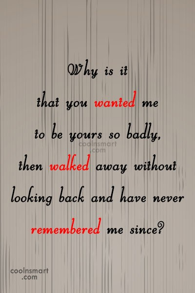 Break Up Quote: Why is it that you wanted me...