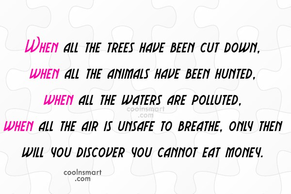 Nature Quote: When all the trees have been cut...