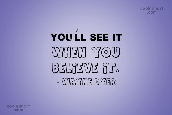 Belief Quote: You'll see it when you believe it....