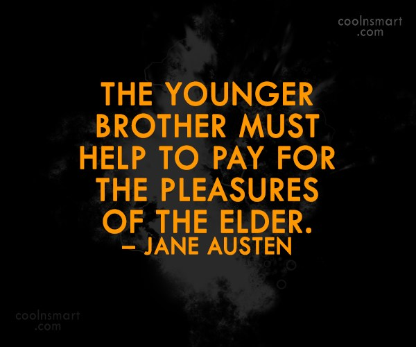Brother Quote: The younger brother must help to pay...