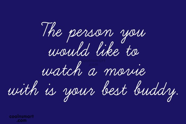 Best Friend Quote: The person you would like to watch...