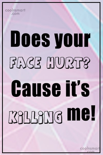 T-Shirt Quote: Does your face hurt? Cause it's killing...