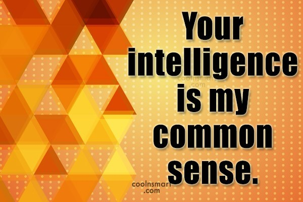 Funny Quote: Your intelligence is my common sense.
