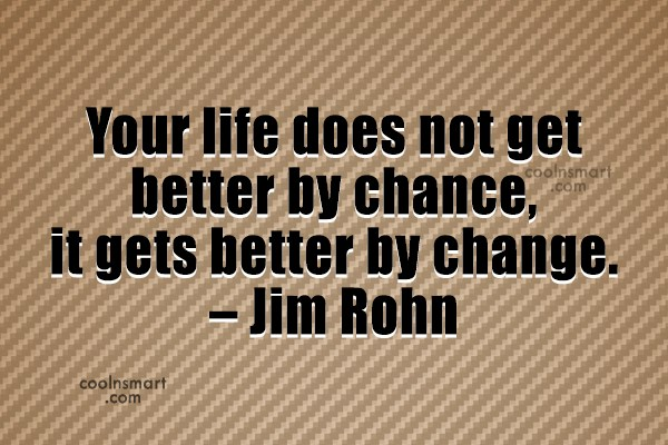 Quote: Your life does not get better by...