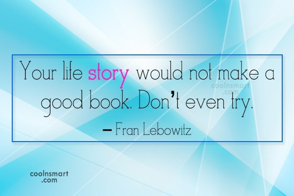 Quote: Your life story would not make a...