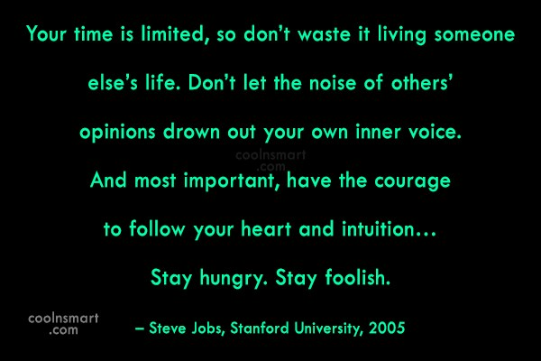 Quote: Your time is limited, so don't waste...