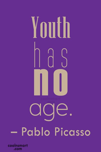 Quote: Youth has no age. – Pablo Picasso