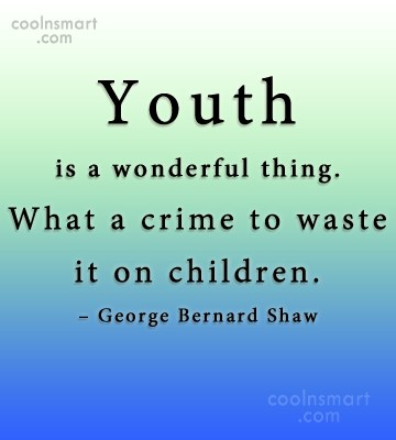 Quote: Youth is a wonderful thing. What a...